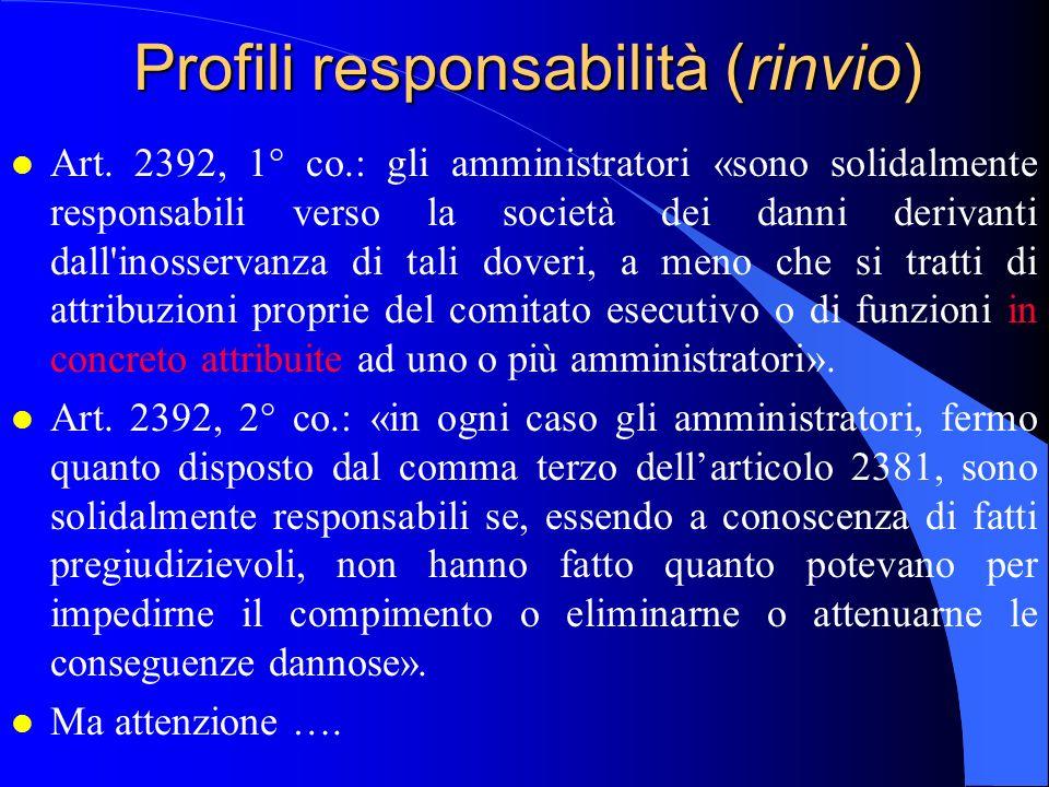 Profili responsabilità (rinvio) l Art. 2392, 1° co.: gli amministratori «sono solidalmente responsabili verso la società dei danni derivanti dall'inos