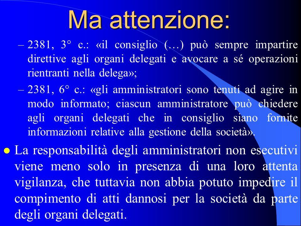 Ma attenzione: –2381, 3° c.: «il consiglio (…) può sempre impartire direttive agli organi delegati e avocare a sé operazioni rientranti nella delega»;