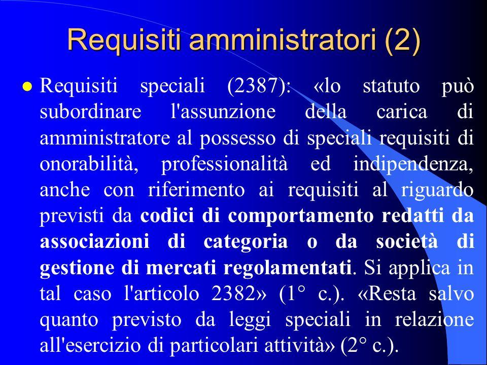 Requisiti amministratori (2) l Requisiti speciali (2387): «lo statuto può subordinare l'assunzione della carica di amministratore al possesso di speci