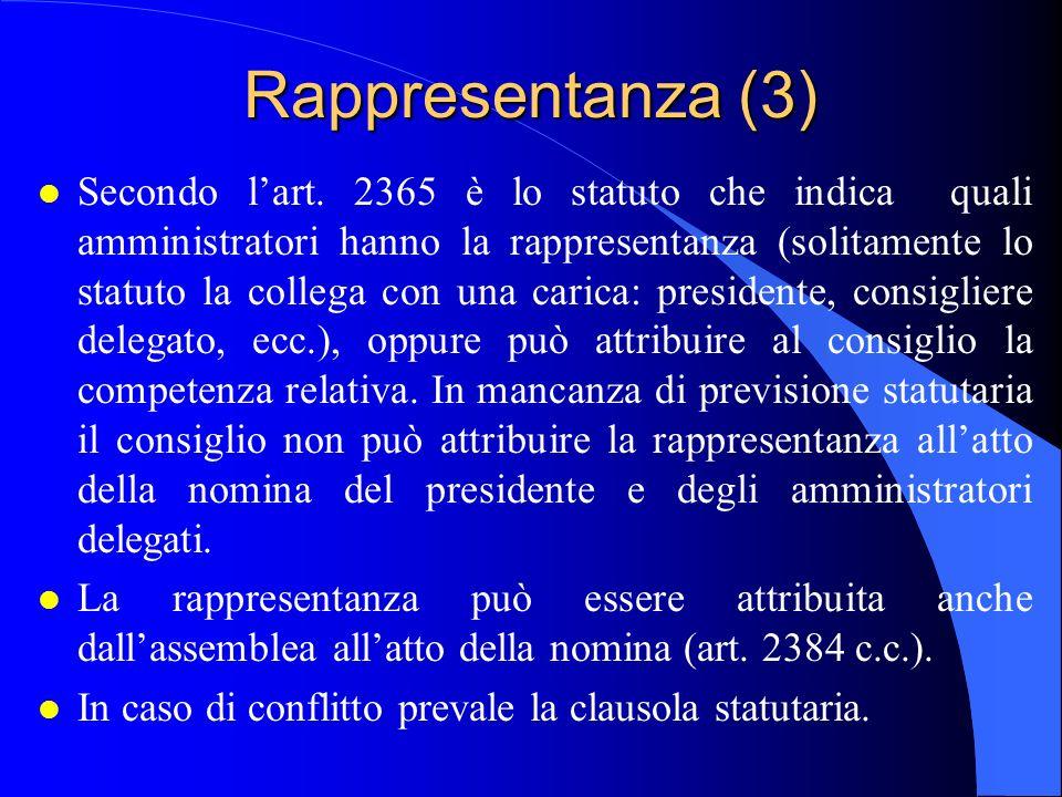 Rappresentanza (3) l Secondo l'art. 2365 è lo statuto che indica quali amministratori hanno la rappresentanza (solitamente lo statuto la collega con u