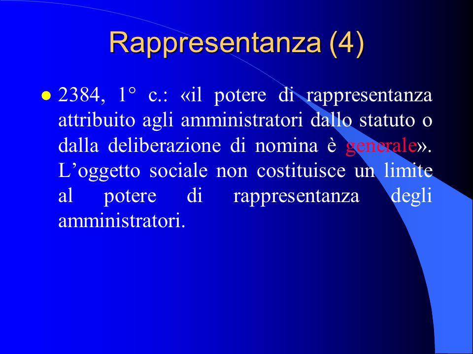 Rappresentanza (4) l 2384, 1° c.: «il potere di rappresentanza attribuito agli amministratori dallo statuto o dalla deliberazione di nomina è generale