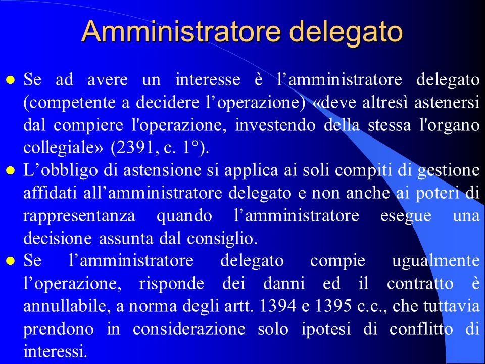 Amministratore delegato l Se ad avere un interesse è l'amministratore delegato (competente a decidere l'operazione) «deve altresì astenersi dal compie