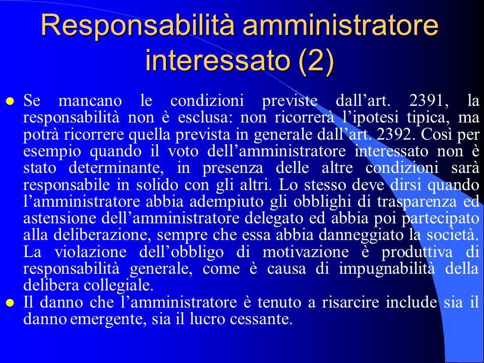 Responsabilità amministratore interessato (2) l Se mancano le condizioni previste dall'art. 2391, la responsabilità non è esclusa: non ricorrerà l'ipo