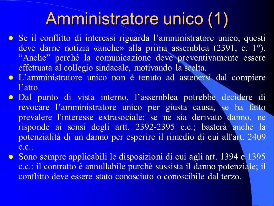 Amministratore unico (1) l Se il conflitto di interessi riguarda l'amministratore unico, questi deve darne notizia «anche» alla prima assemblea (2391,