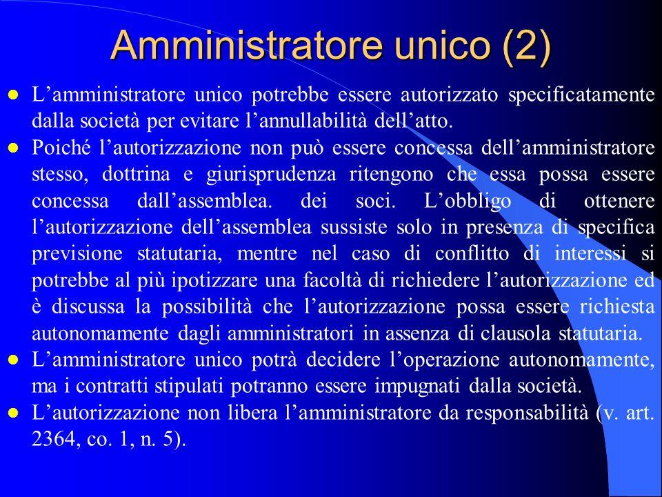 Amministratore unico (2) l L'amministratore unico potrebbe essere autorizzato specificatamente dalla società per evitare l'annullabilità dell'atto. l