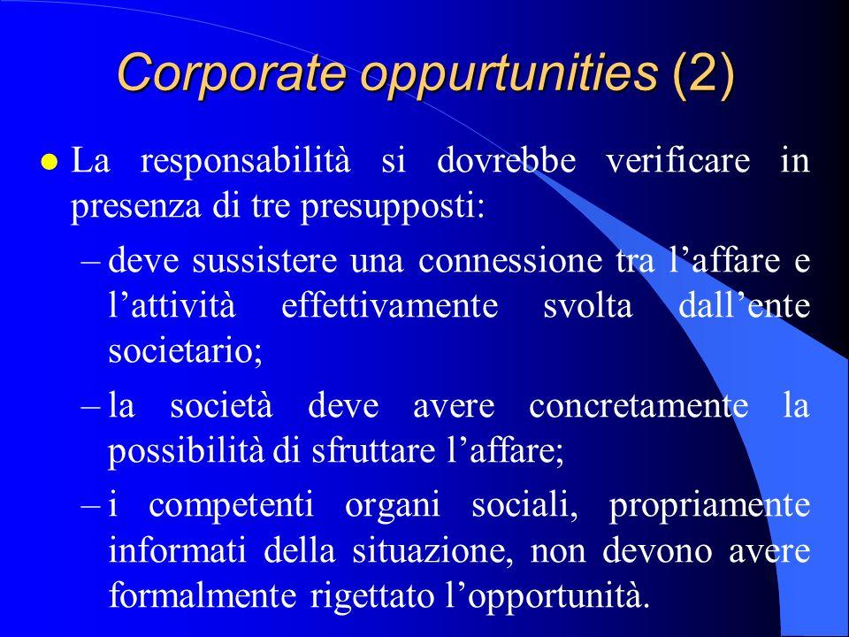 Corporate oppurtunities (2) l La responsabilità si dovrebbe verificare in presenza di tre presupposti: –deve sussistere una connessione tra l'affare e