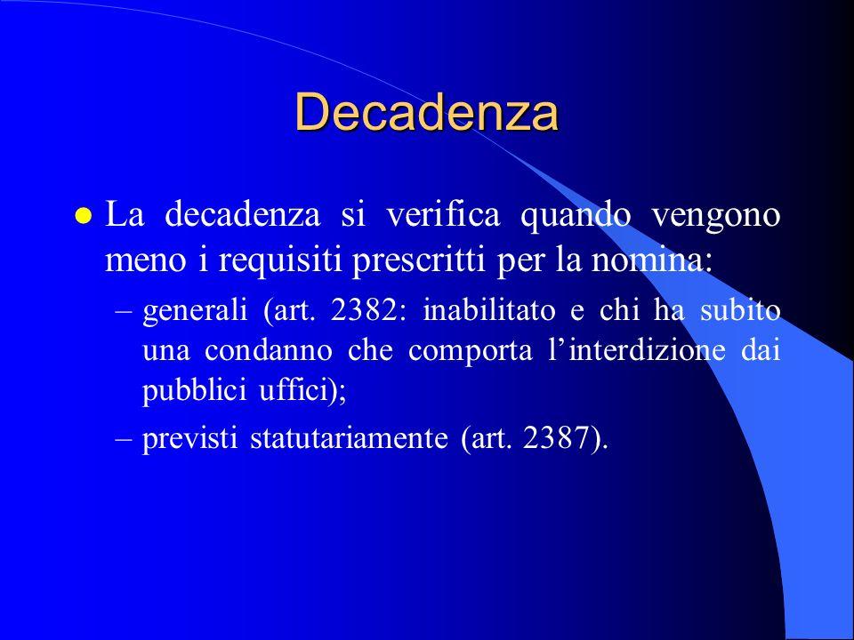 Decadenza l La decadenza si verifica quando vengono meno i requisiti prescritti per la nomina: –generali (art. 2382: inabilitato e chi ha subito una c