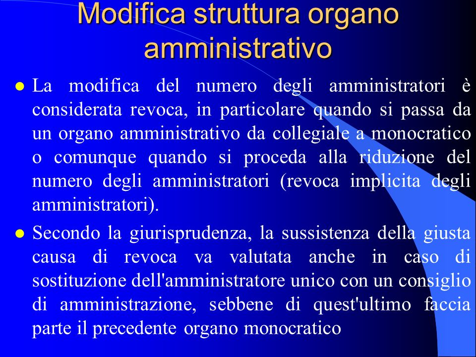 Modifica struttura organo amministrativo l La modifica del numero degli amministratori è considerata revoca, in particolare quando si passa da un orga