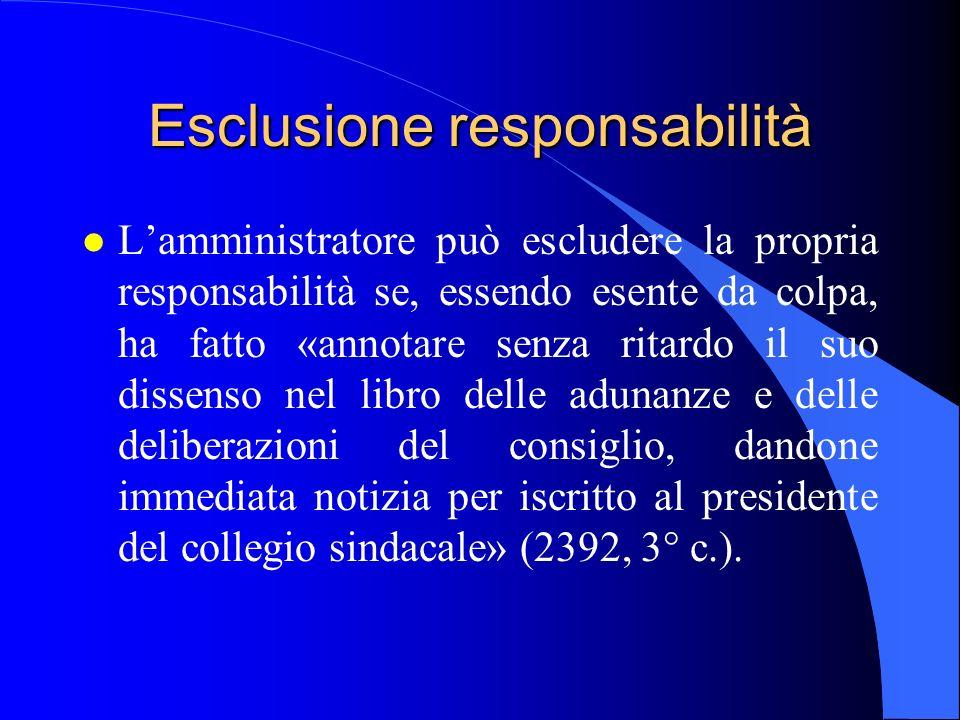 Esclusione responsabilità l L'amministratore può escludere la propria responsabilità se, essendo esente da colpa, ha fatto «annotare senza ritardo il