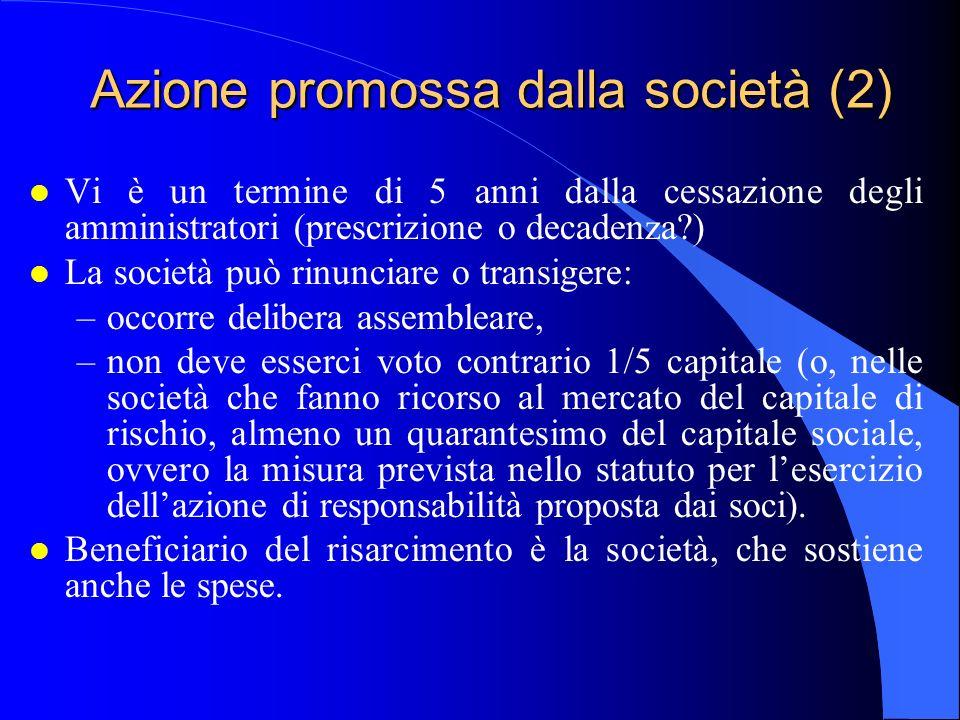 Azione promossa dalla società (2) l Vi è un termine di 5 anni dalla cessazione degli amministratori (prescrizione o decadenza?) l La società può rinun