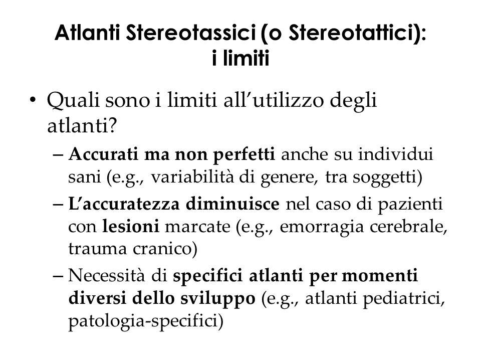 Atlanti Stereotassici (o Stereotattici): i limiti Quali sono i limiti all'utilizzo degli atlanti? – Accurati ma non perfetti anche su individui sani (
