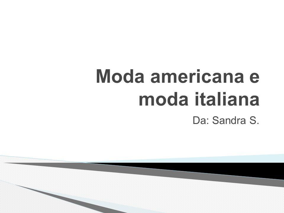 Moda americana e moda italiana Da: Sandra S.