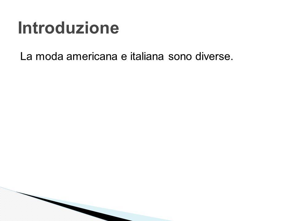 La moda americana e italiana sono diverse. Introduzione
