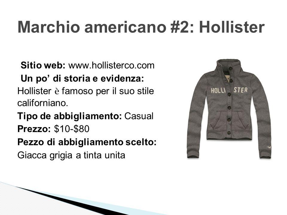 Sitio web: www.hollisterco.com Un po' di storia e evidenza: Hollister è famoso per il suo stile californiano.