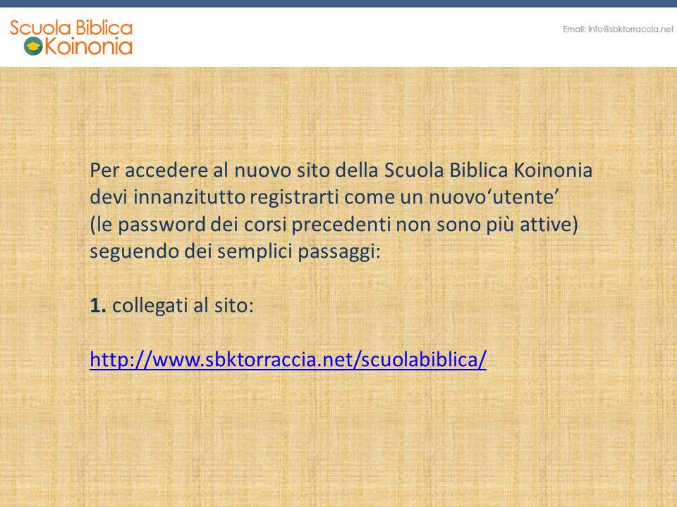 Per accedere al nuovo sito della Scuola Biblica Koinonia devi innanzitutto registrarti come un nuovo'utente' (le password dei corsi precedenti non son