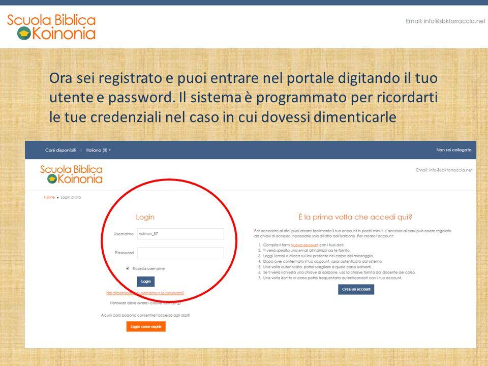 Ora sei registrato e puoi entrare nel portale digitando il tuo utente e password. Il sistema è programmato per ricordarti le tue credenziali nel caso