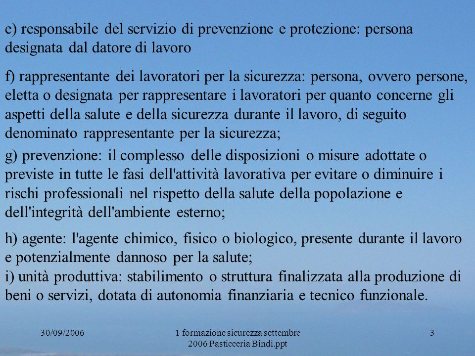 30/09/20061 formazione sicurezza settembre 2006 Pasticceria Bindi.ppt 3 e) responsabile del servizio di prevenzione e protezione: persona designata da