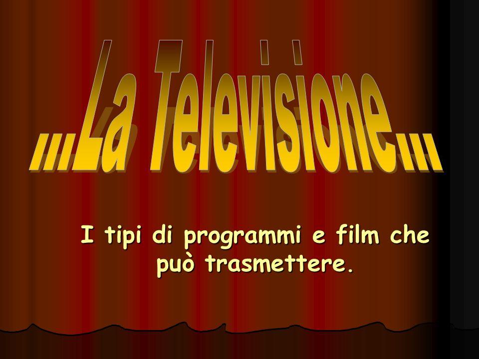 I tipi di programmi e film che può trasmettere.