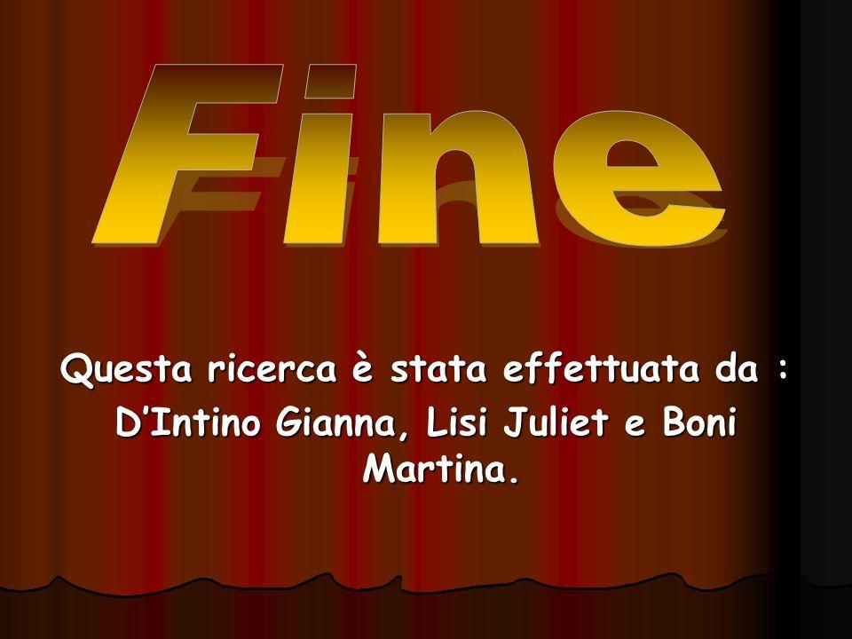 Questa ricerca è stata effettuata da : D'Intino Gianna, Lisi Juliet e Boni Martina.