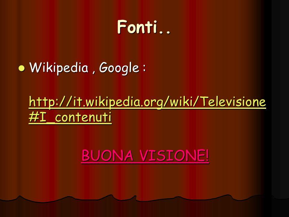Fonti.. Wikipedia, Google : Wikipedia, Google : http://it.wikipedia.org/wiki/Televisione #I_contenuti http://it.wikipedia.org/wiki/Televisione #I_cont