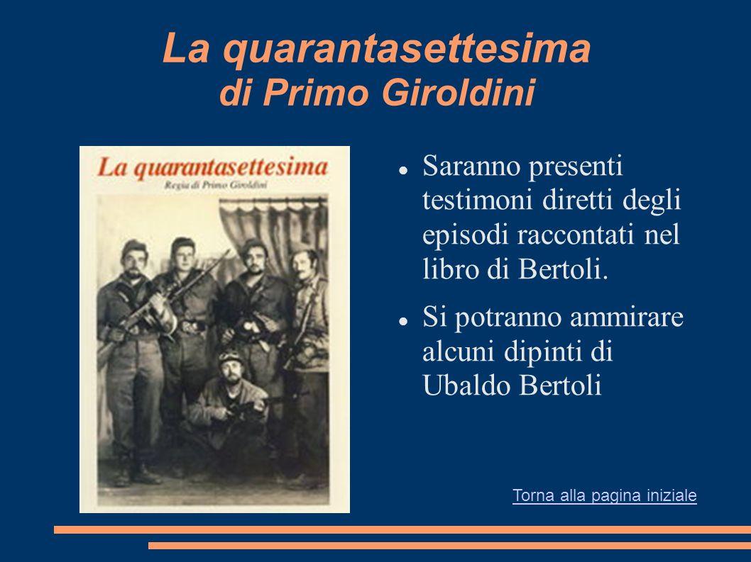 La quarantasettesima di Primo Giroldini Saranno presenti testimoni diretti degli episodi raccontati nel libro di Bertoli. Si potranno ammirare alcuni