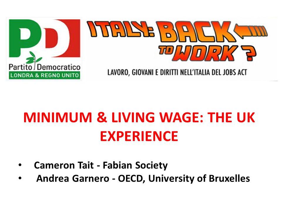 MINIMUM & LIVING WAGE: THE UK EXPERIENCE Cameron Tait - Fabian Society Andrea Garnero - OECD, University of Bruxelles