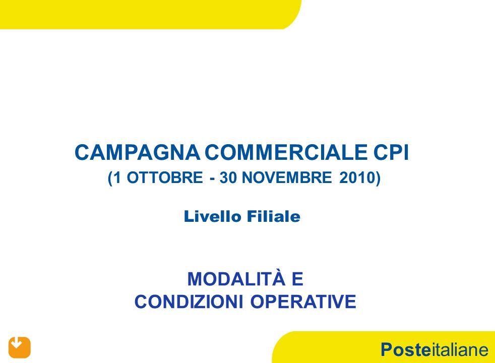 Posteitaliane CAMPAGNA COMMERCIALE CPI (1 OTTOBRE - 30 NOVEMBRE 2010) Livello Filiale MODALITÀ E CONDIZIONI OPERATIVE