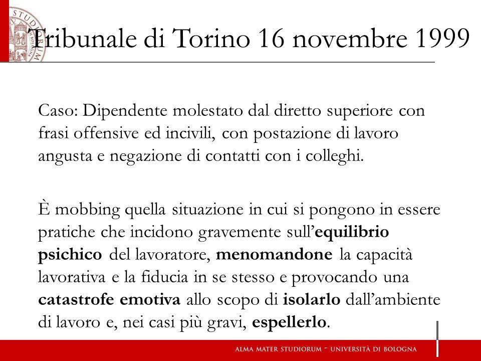 Tribunale di Torino 16 novembre 1999 Caso: Dipendente molestato dal diretto superiore con frasi offensive ed incivili, con postazione di lavoro angust