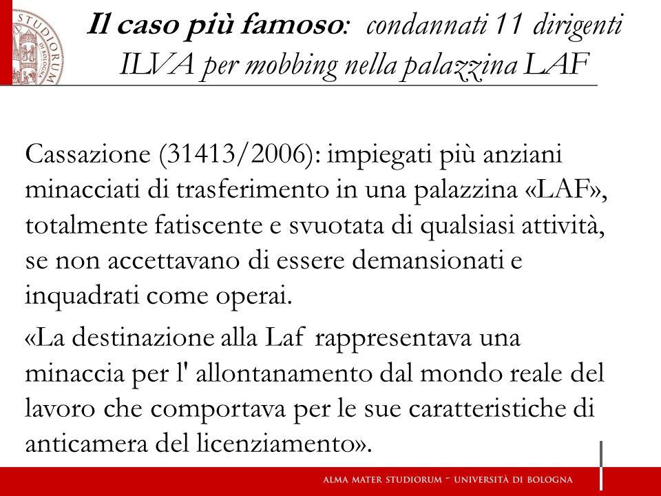 Il caso più famoso: condannati 11 dirigenti ILVA per mobbing nella palazzina LAF Cassazione (31413/2006): impiegati più anziani minacciati di trasferi