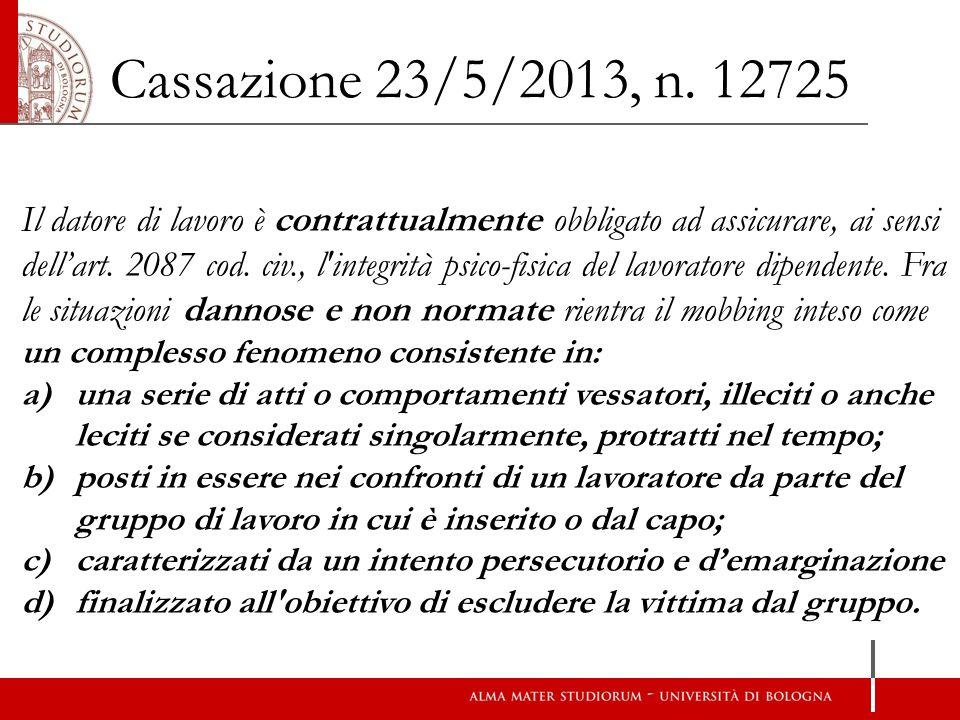 Cassazione 23/5/2013, n. 12725 Il datore di lavoro è contrattualmente obbligato ad assicurare, ai sensi dell'art. 2087 cod. civ., l'integrità psico-fi