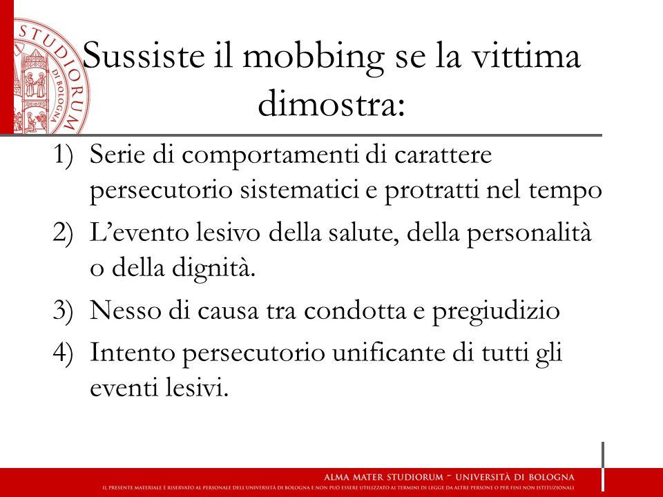 Sussiste il mobbing se la vittima dimostra: 1)Serie di comportamenti di carattere persecutorio sistematici e protratti nel tempo 2)L'evento lesivo del