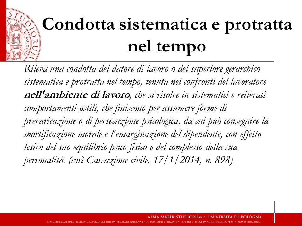 Condotta sistematica e protratta nel tempo Rileva una condotta del datore di lavoro o del superiore gerarchico sistematica e protratta nel tempo, tenu