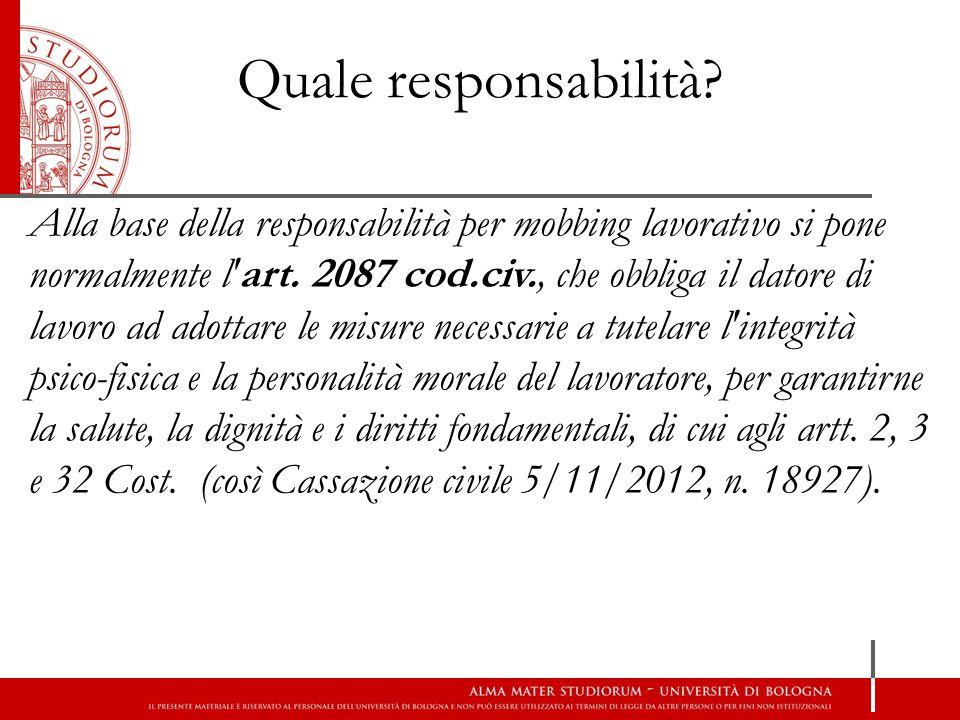 Quale responsabilità? Alla base della responsabilità per mobbing lavorativo si pone normalmente l'art. 2087 cod.civ., che obbliga il datore di lavoro