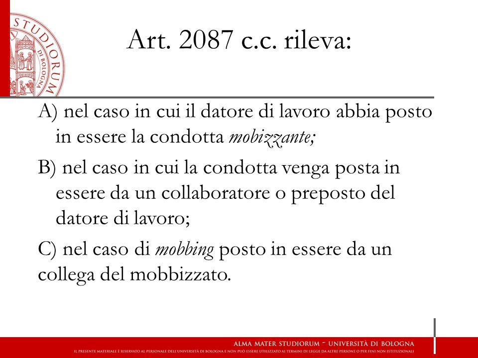 Art. 2087 c.c. rileva: A) nel caso in cui il datore di lavoro abbia posto in essere la condotta mobizzante; B) nel caso in cui la condotta venga posta