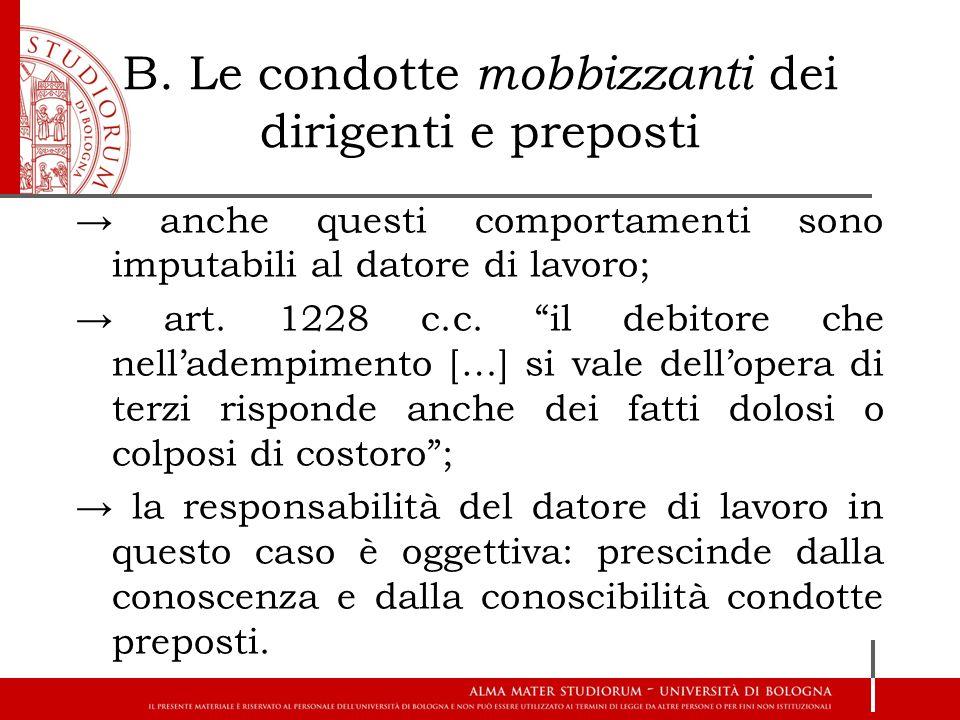"""B. Le condotte mobbizzanti dei dirigenti e preposti → anche questi comportamenti sono imputabili al datore di lavoro; → art. 1228 c.c. """"il debitore ch"""