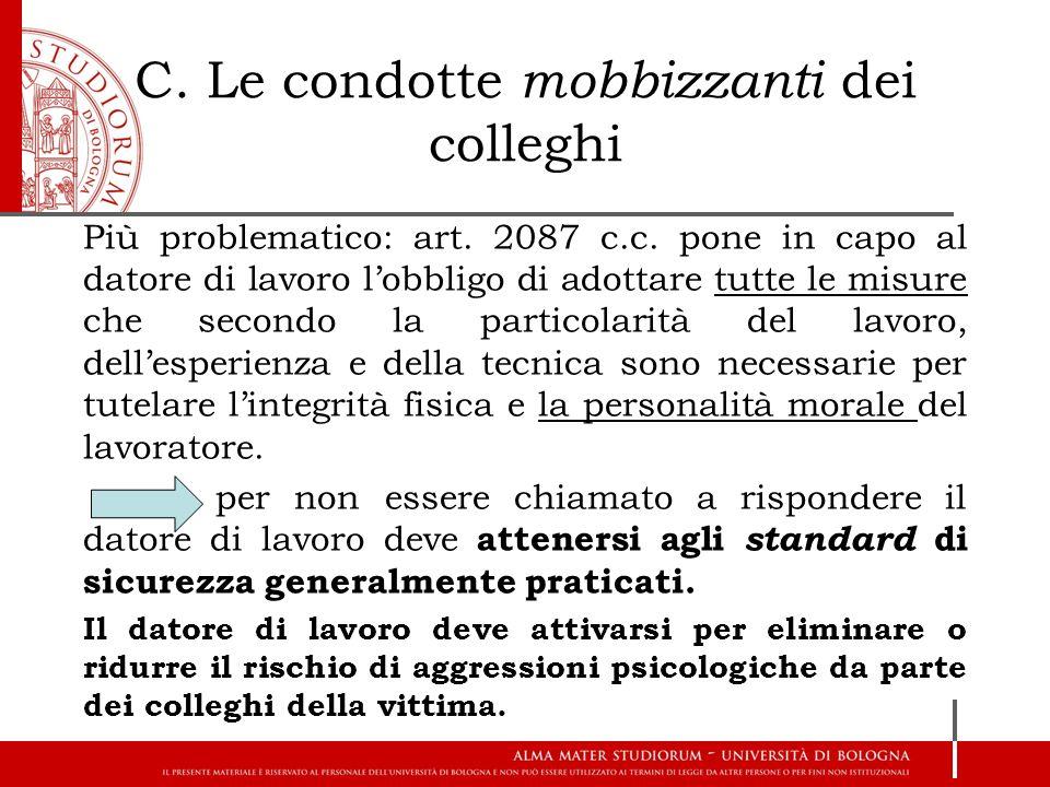 C. Le condotte mobbizzanti dei colleghi Più problematico: art. 2087 c.c. pone in capo al datore di lavoro l'obbligo di adottare tutte le misure che se