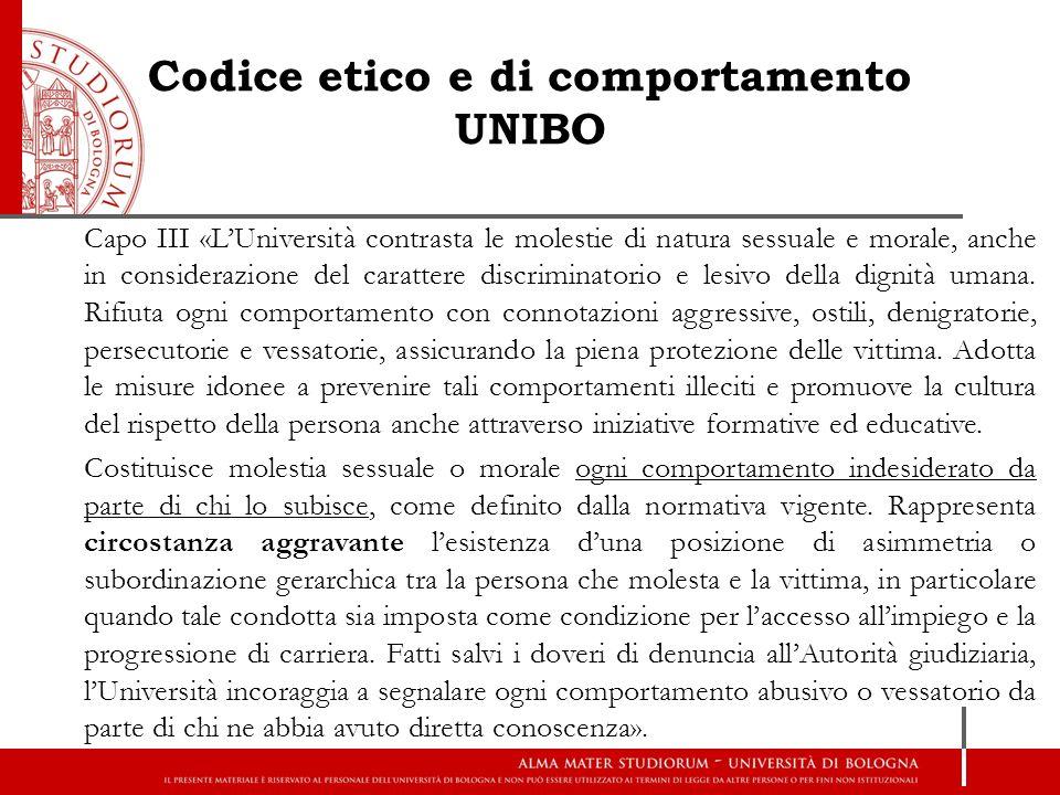 Codice etico e di comportamento UNIBO Capo III «L'Università contrasta le molestie di natura sessuale e morale, anche in considerazione del carattere