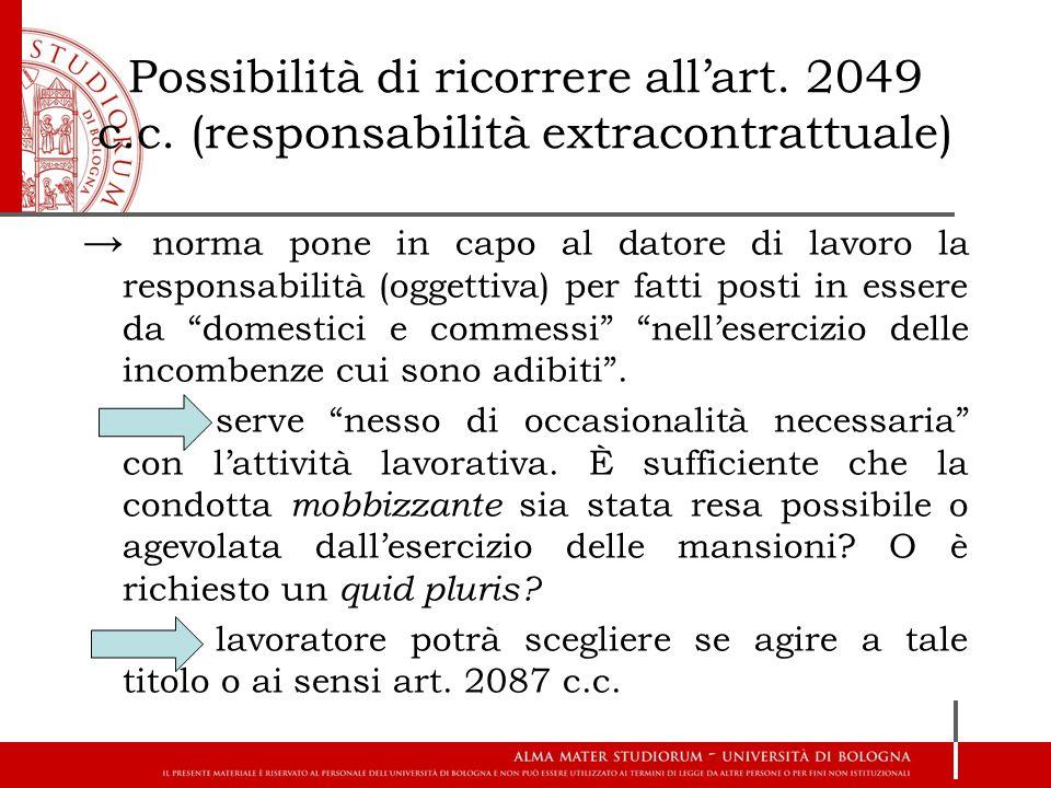 Possibilità di ricorrere all'art. 2049 c.c. (responsabilità extracontrattuale) → norma pone in capo al datore di lavoro la responsabilità (oggettiva)
