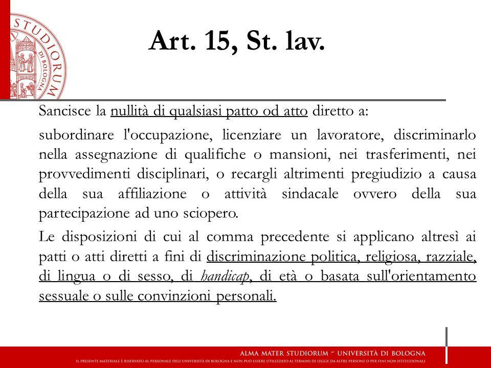 Art. 15, St. lav. Sancisce la nullità di qualsiasi patto od atto diretto a: subordinare l'occupazione, licenziare un lavoratore, discriminarlo nella a