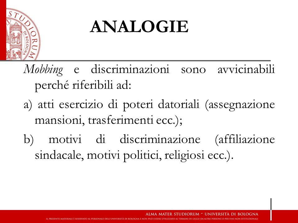 ANALOGIE Mobbing e discriminazioni sono avvicinabili perché riferibili ad: a) atti esercizio di poteri datoriali (assegnazione mansioni, trasferimenti