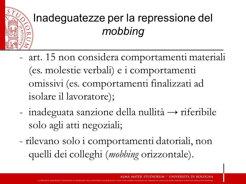 Inadeguatezze per la repressione del mobbing -art. 15 non considera comportamenti materiali (es. molestie verbali) e i comportamenti omissivi (es. com