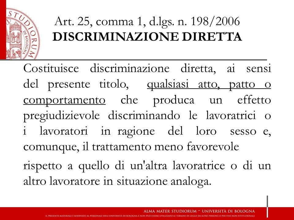 Art. 25, comma 1, d.lgs. n. 198/2006 DISCRIMINAZIONE DIRETTA Costituisce discriminazione diretta, ai sensi del presente titolo, qualsiasi atto, patto