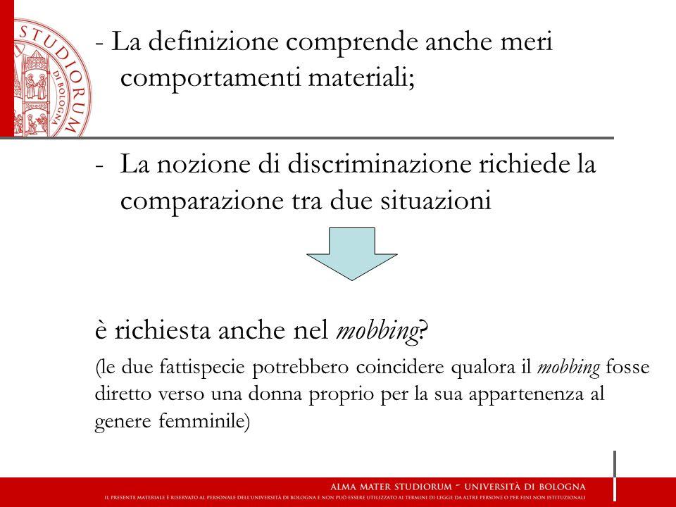 - La definizione comprende anche meri comportamenti materiali; -La nozione di discriminazione richiede la comparazione tra due situazioni è richiesta
