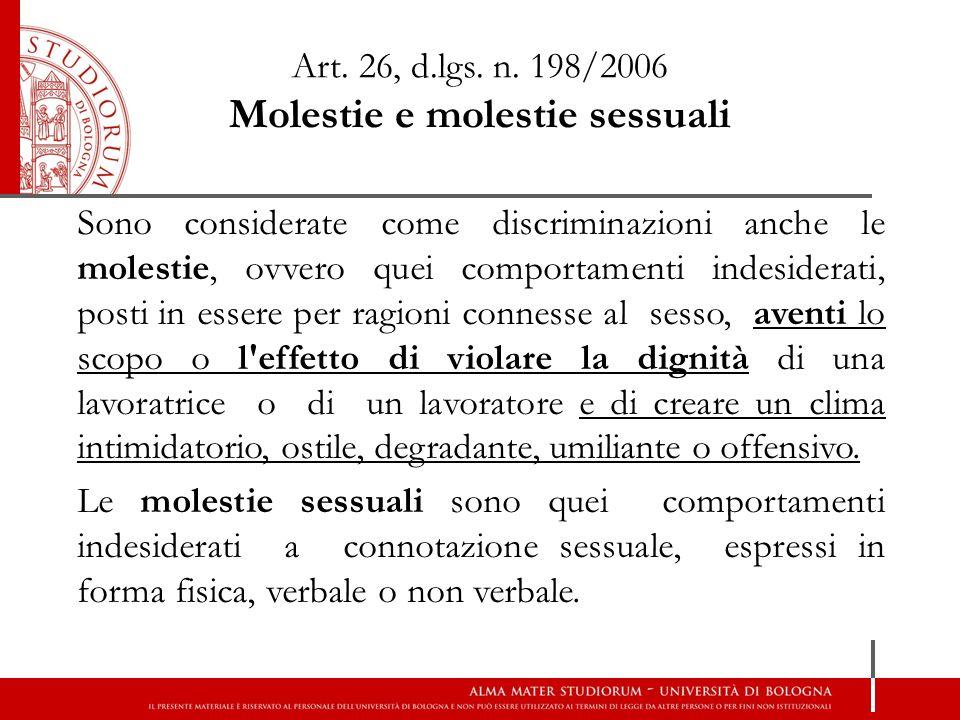 Art. 26, d.lgs. n. 198/2006 Molestie e molestie sessuali Sono considerate come discriminazioni anche le molestie, ovvero quei comportamenti indesidera