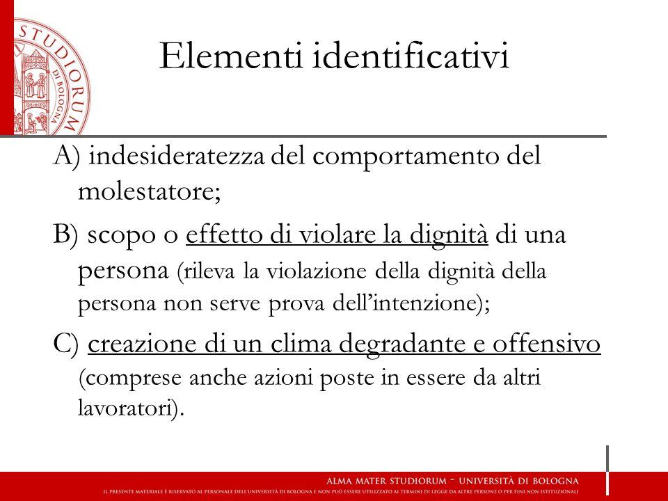 Elementi identificativi A) indesideratezza del comportamento del molestatore; B) scopo o effetto di violare la dignità di una persona (rileva la viola
