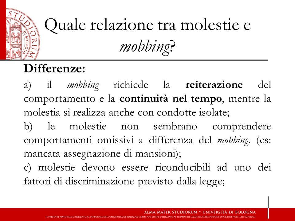 Quale relazione tra molestie e mobbing? Differenze: a) il mobbing richiede la reiterazione del comportamento e la continuità nel tempo, mentre la mole