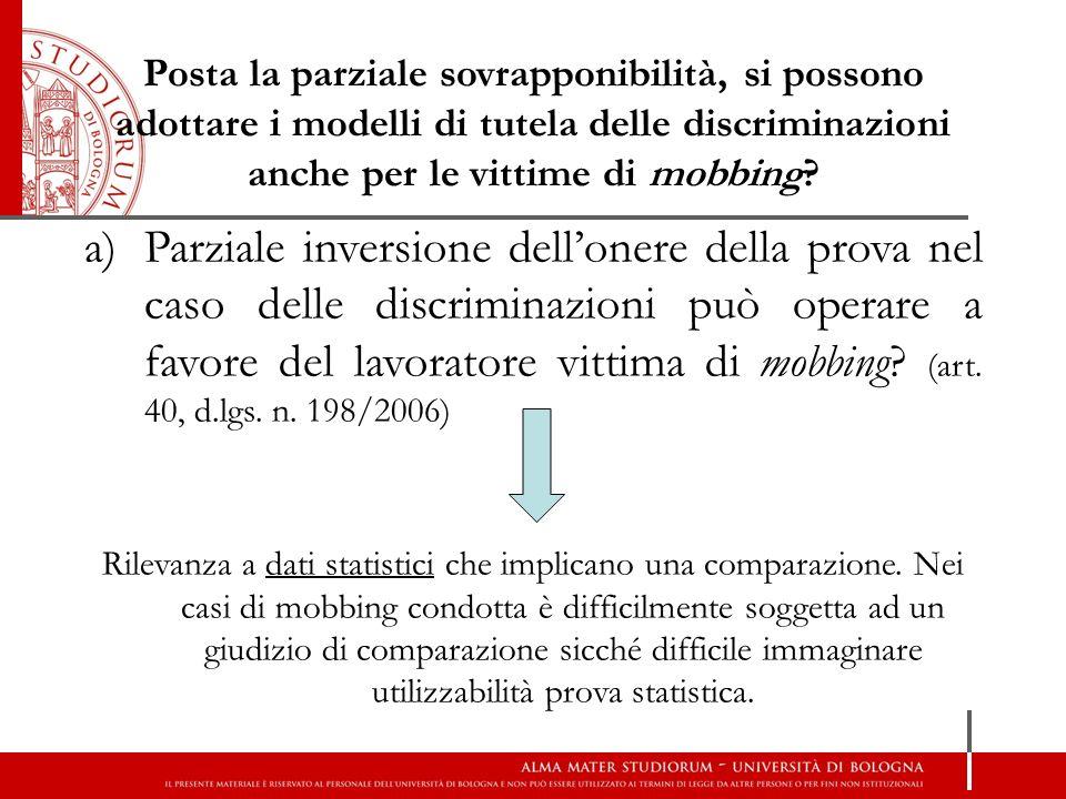 Posta la parziale sovrapponibilità, si possono adottare i modelli di tutela delle discriminazioni anche per le vittime di mobbing? a)Parziale inversio