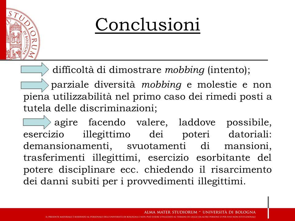 Conclusioni difficoltà di dimostrare mobbing (intento); parziale diversità mobbing e molestie e non piena utilizzabilità nel primo caso dei rimedi pos