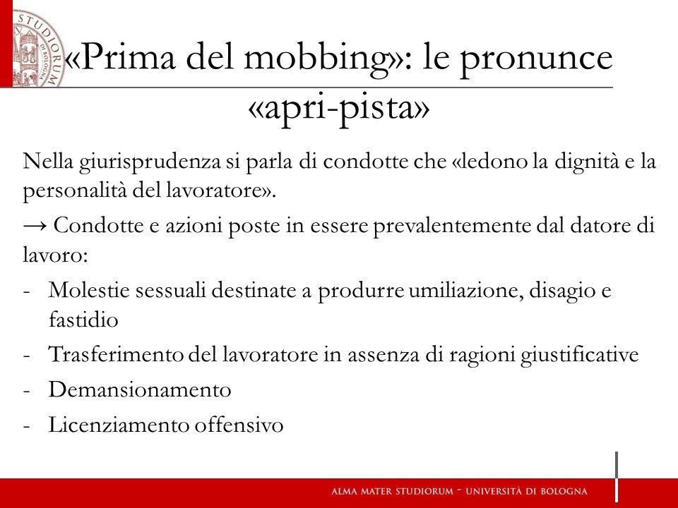«Prima del mobbing»: le pronunce «apri-pista» Nella giurisprudenza si parla di condotte che «ledono la dignità e la personalità del lavoratore». → Con