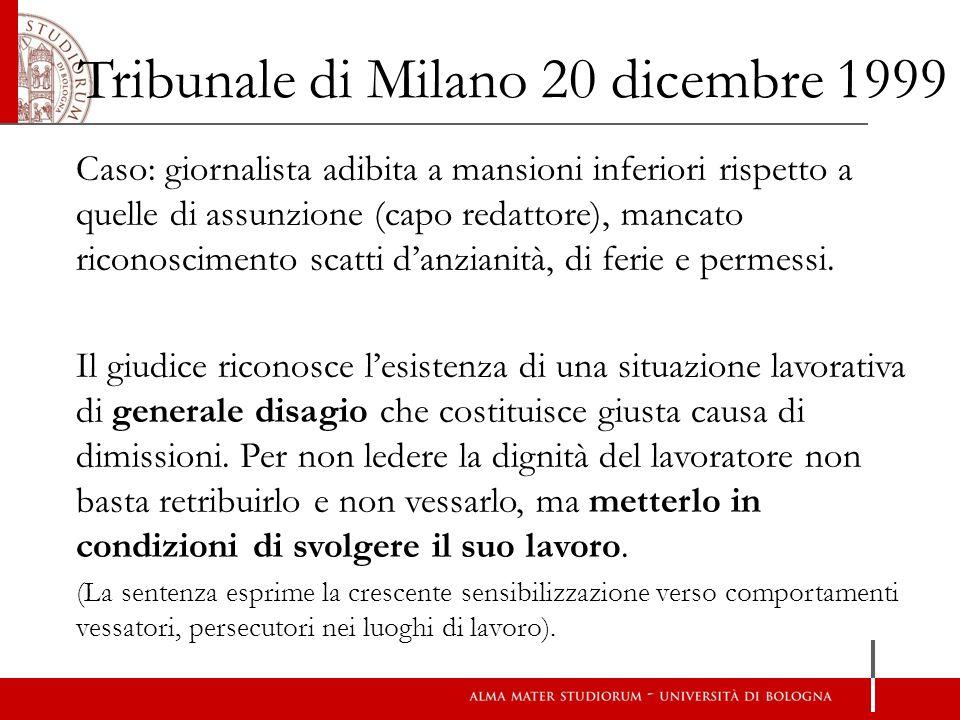 Tribunale di Torino 16 novembre 1999 Caso: Dipendente molestato dal diretto superiore con frasi offensive ed incivili, con postazione di lavoro angusta e negazione di contatti con i colleghi.